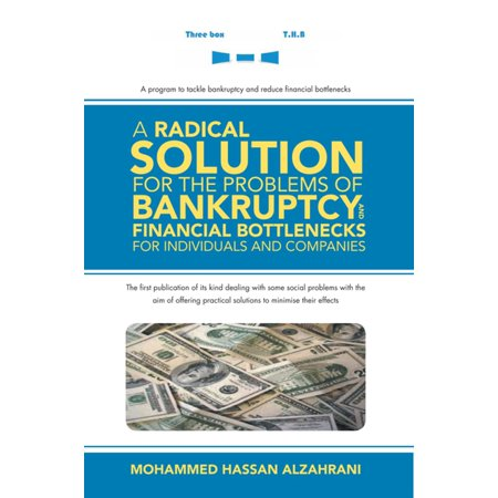 A Radical Solution for the Problems of Bankruptcy and Financial Bottlenecks for Individuals and Companies - (Analysis Of Financial Statements Problems And Solutions)