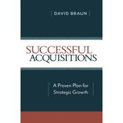 Successful Acquisitions : A Proven Plan for Strategic Growth