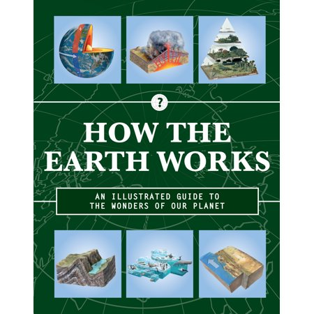 How the Earth Works : An Illustrated Guide to the Wonders of Our Planet - Earth Day Ideas For Work