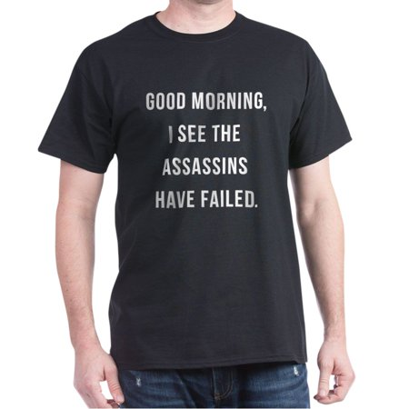CafePress - Good Morning I See The Assassins Have Failed T-Shi - 100% Cotton T-Shirt