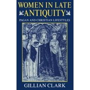 Women in Late Antiquity : Pagan and Christian Lifestyles