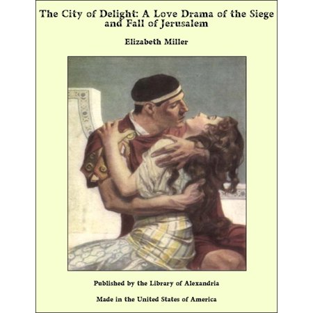 The City of Delight: A Love Drama of the Siege and Fall of Jerusalem - eBook
