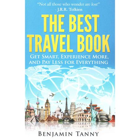 The Best Travel Book  Get Smart  Experience More  And Pay Less For Everything