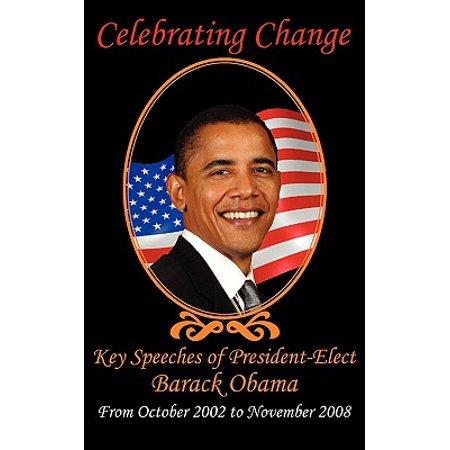 Celebrating Change : Key Speeches of President-Elect Barack Obama, October 2002-November 2008 ()
