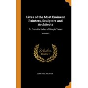 Lives of the Most Eminent Painters, Sculptors and Architects: Tr. from the Italian of Giorgio Vasari; Volume 5