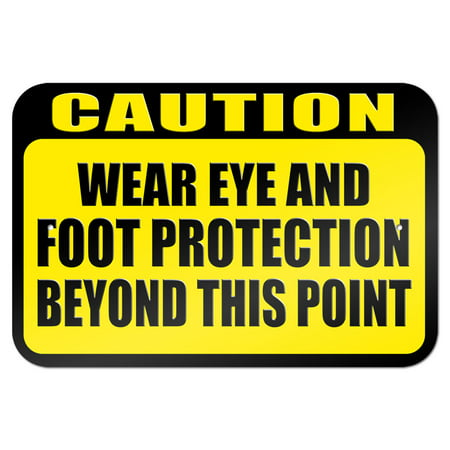 Caution Wear Eye and Foot Protection Beyond This Point 9