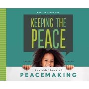 Keeping the Peace : The Kids' Book of Peacemaking