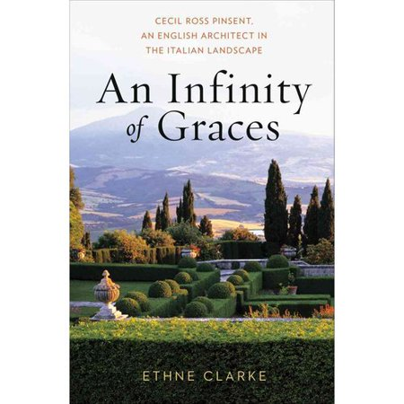 An Infinity of Graces: Cecil Ross Pinsent, an English Architect in the Italian Landscape by