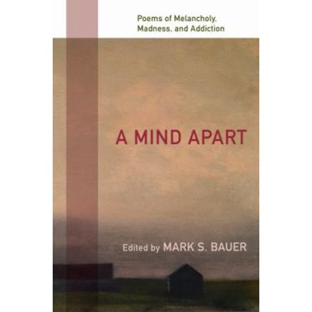 A Mind Apart Poems of Melancholy, Madness, and Addiction by Mark Bauer