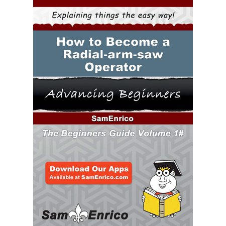 How to Become a Radial-arm-saw Operator - eBook