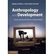 Anthropology and Development : Culture, Morality and Politics in a Globalised World