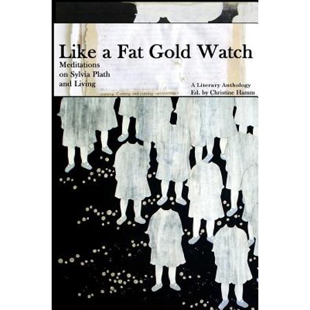 Gld Fat (2nd Edition, Like a Fat Gold Watch : Meditations on Sylvia Plath and Living )