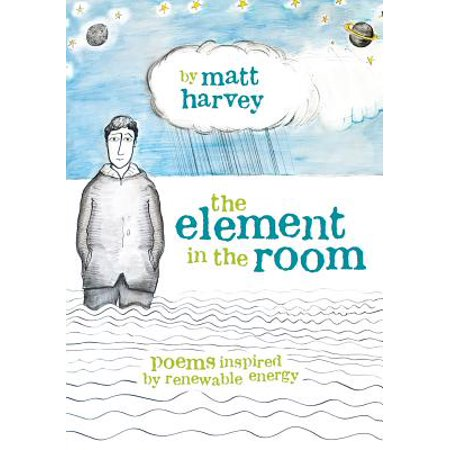 The Element In The Room  Poems Inspired By Renewable Energy