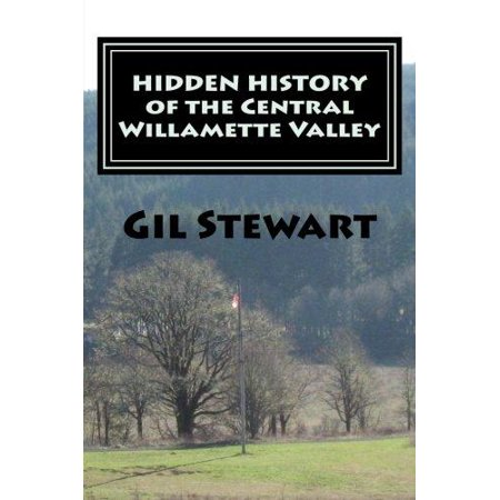 Hidden History  Of The Central Willamette Valley
