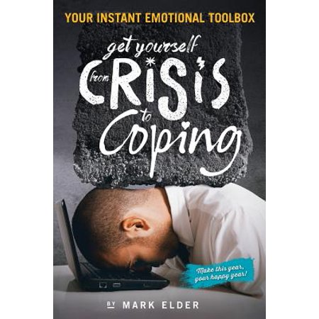 Get Yourself from Crisis to Coping : Your Instant Emotional Toolbox