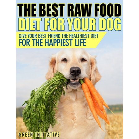 Raw Dog Food Diet Guide: A Healthier & Happier Life for Your Best Friend -
