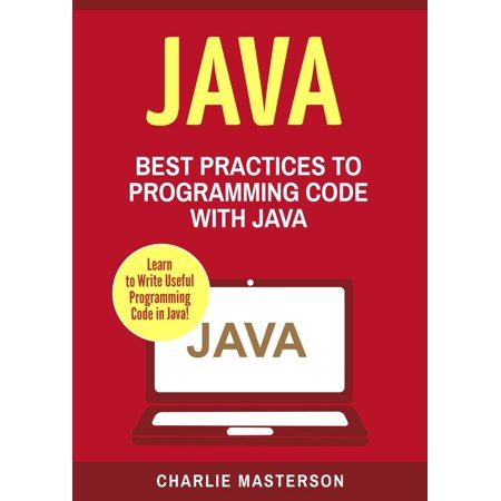 Java: Best Practices to Programming Code with Java -