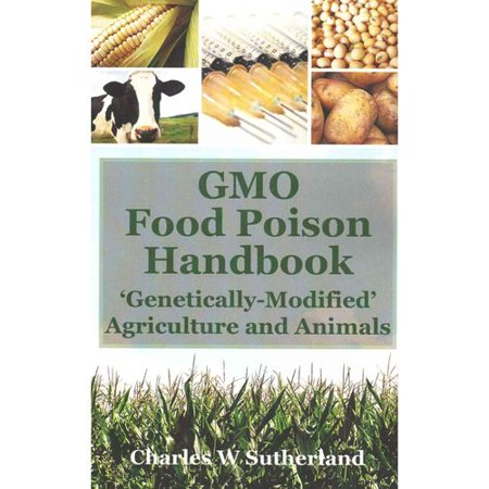 Gmo Food Poison Handbook  Genetically Modified Agriculture And Animals