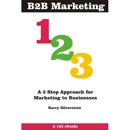 B2B Marketing 123: A 3 Step Approach for Marketing to Businesses -
