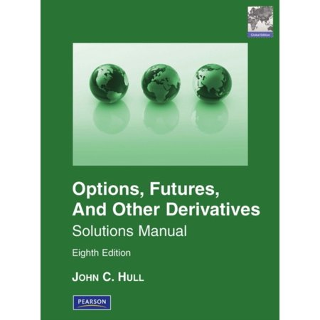 Solutions Manual for Options, Futures & Other Derivatives (John Hull Options Futures And Other Derivatives)