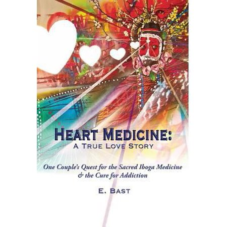Heart Medicine  A True Love Story   One Couples Quest For The Sacred Iboga Medicine   The Cure For Addiction