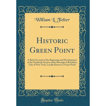 Historic Green Point : A Brief Account of the Beginning and Development of the Northerly Section of the Borough of Brooklyn, City of New York, Locally Known as Green Point - Party City Brooklyn New York
