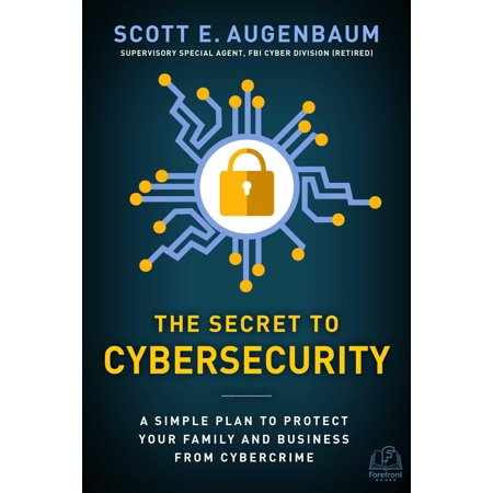 The Secret to Cybersecurity : A Simple Plan to Protect Your Family and Business from (Business Plan For Starting A New Business)