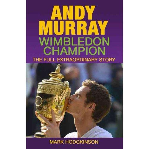Andy Murray Wimbledon Champion: The Full Extraordinary Story