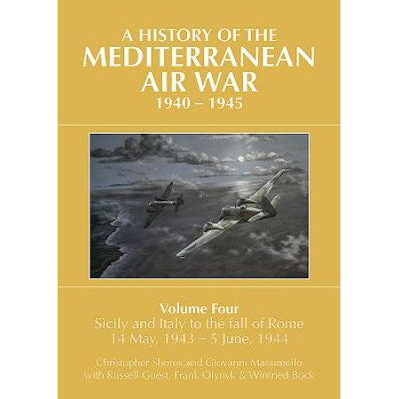 A History of the Mediterranean Air War, 1940-1945. Volume 4 : Sicily and Italy to the Fall of Rome 14 May, 1943 - 5 June,