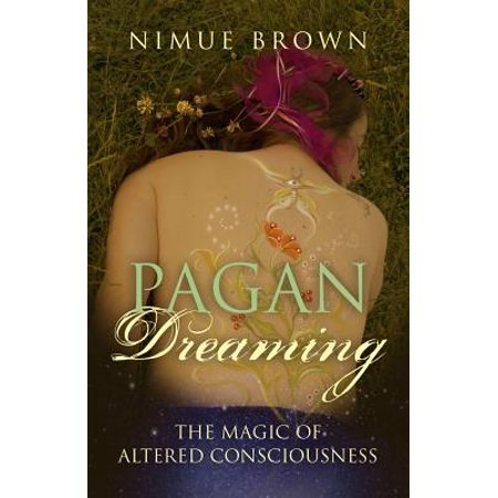 Pagan Dreaming : The Magic of Altered Consciousness