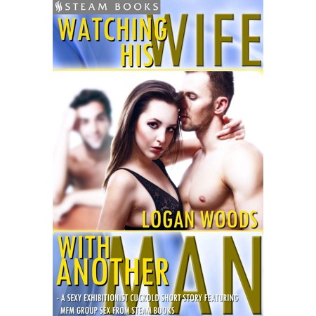 Watching His Wife With Another Man - A Sexy Exhibitionist Cuckold Short Story Featuring MFM Group Sex from Steam Books -