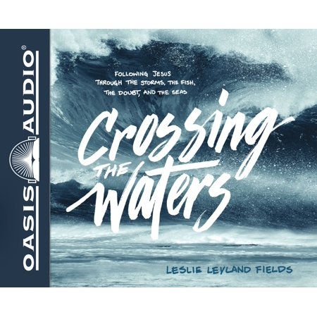 Crossing the Waters : Following Jesus Through the Storms, the Fish, the Doubt, and the Seas - Jesus Calms Storm