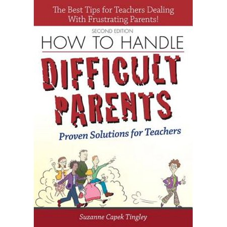 How to Handle Difficult Parents: Proven Solutions for Teachers, 2nd ed. - eBook