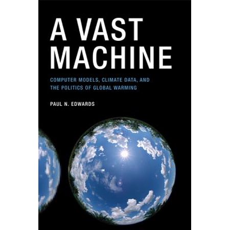 A Vast Machine : Computer Models, Climate Data, and the Politics of Global Warming ()