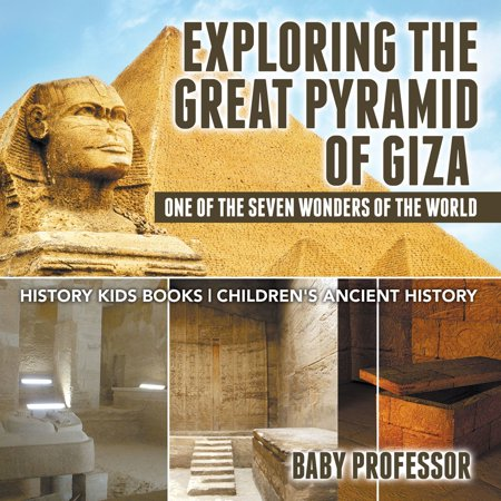 Exploring The Great Pyramid of Giza : One of the Seven Wonders of the World - History Kids Books | Children's Ancient History - (Civ V Wonders Of The Ancient World)