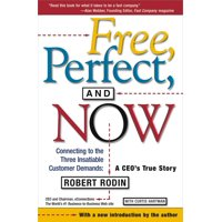 Free, Perfect, and Now : Connecting to the Three Insatiable Customer Demands:  A CEO's True Story