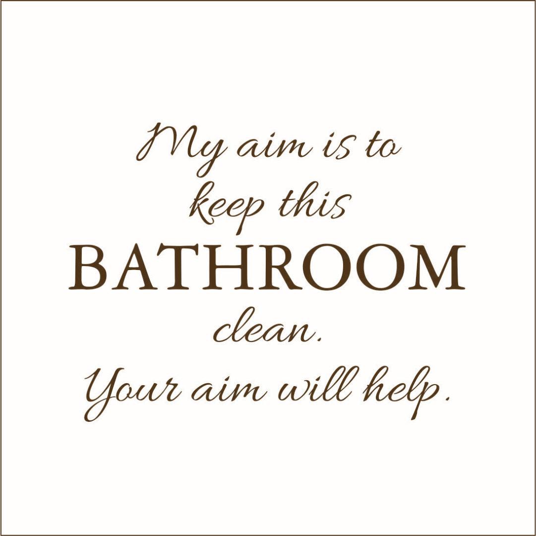 My Aim is to Keep This Bathroom Clean.. Vinyl Decal - Large