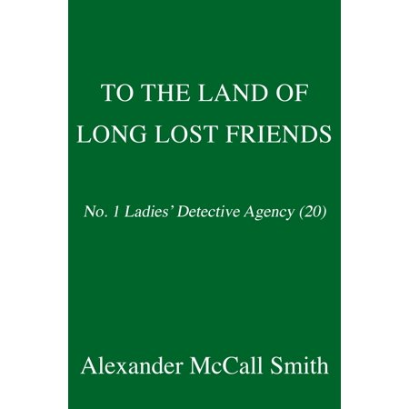 To the Land of Long Lost Friends : No. 1 Ladies' Detective Agency (20) (First Lady Detective Agency)