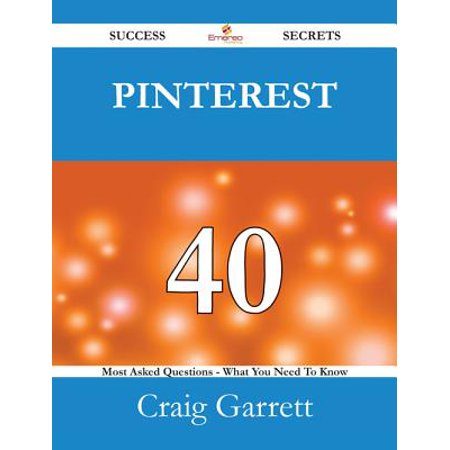 Pinterest 40 Success Secrets - 40 Most Asked Questions On Pinterest - What You Need To Know - eBook (Halloween Crafts On Pinterest)