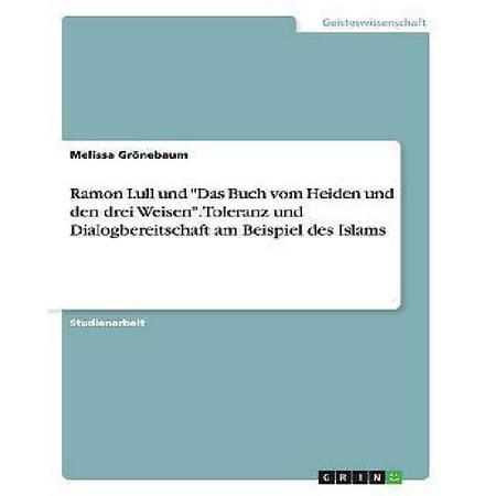 Ramon Lull Und Das Buch Vom Heiden Und Den Drei Weisen. Toleranz Und Dialogbereitschaft Am Beispiel Des Islams - image 1 of 1