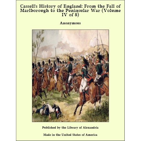 Cassell's History of England: From the Fall of Marlborough to the Peninsular War (Volume IV of 8) - (Stores In Marlborough Ma)
