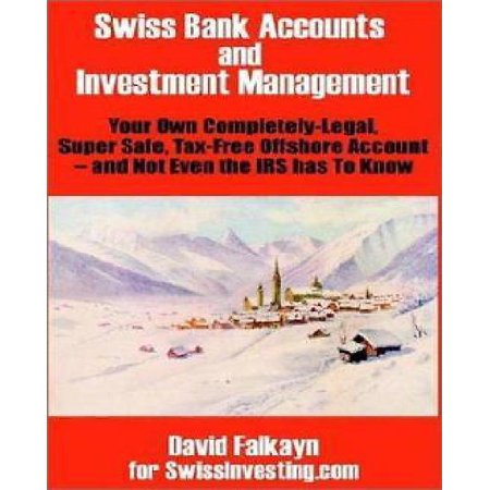 Swiss Bank Accounts And Investment Management  Your Own Completely Legal  Super Safe  Tax Free Offshore Account    And Not Even The Irs Has To Know