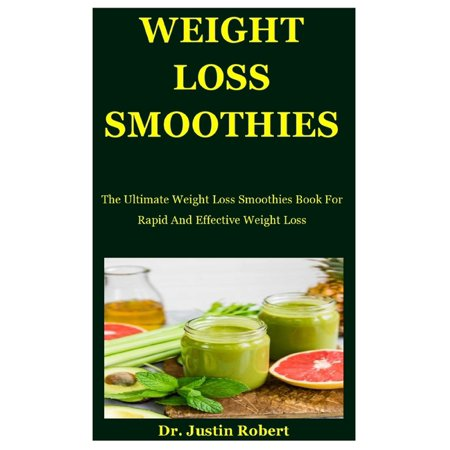 Weight Loss Smoothies: The Ultimate Weight Loss Smoothies Book For Rapid And Effective Weight Loss (Paperback)