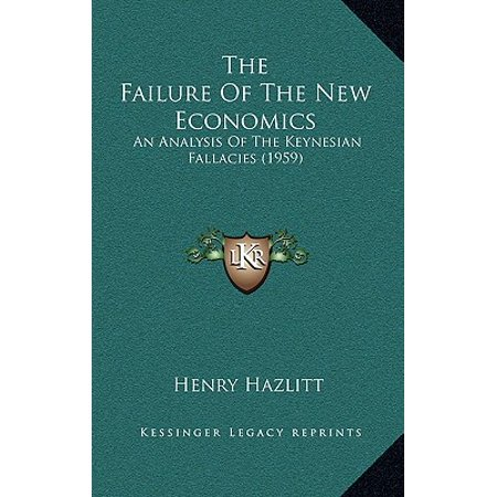The Failure of the New Economics : An Analysis of the Keynesian Fallacies