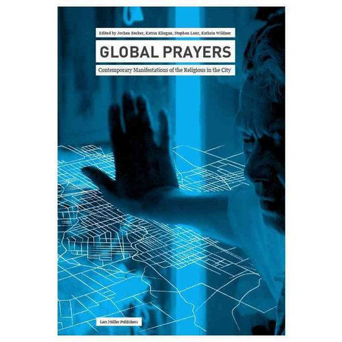 Global Prayers: Contemporary Manifestations of the Religious in the City