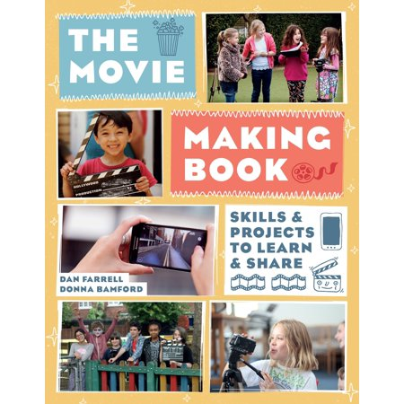 The Movie Making Book : Skills and Projects to Learn and