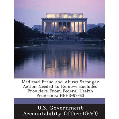 Medicaid Fraud And Abuse  Stronger Action Needed To Remove Excluded Providers From Federal Health Programs  Hehs 97 63