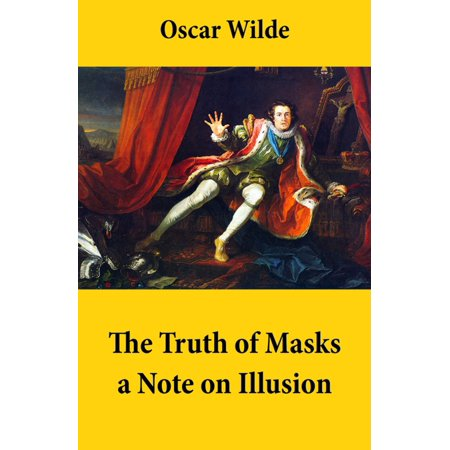 The Truth of Masks: a Note on Illusion (an essay of dramatic theory) -