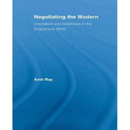 Negotiating the Modern : Orientalism and Indianness in the Anglophone World - image 1 of 1