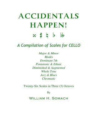 Accidentals Happen! a Compilation of Scales for Cello in Three Octaves: Major & Minor,... by